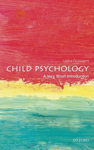 Child Psychology: A Very Short Introduction - Usha Goswami (Professor of Cognitive Developmental Neuroscience and Director