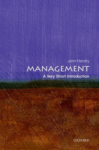 Management: A Very Short Introduction - John Hendry (Fellow of Girton College