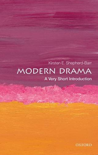 Modern Drama: A Very Short Introduction - Kirsten Shepherd-Barr (University Lecturer in Modern Drama