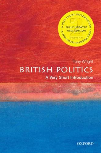 British Politics: A Very Short Introduction - Tony Wright (Professorial Fellow in the Department of Politics at Birkbeck College