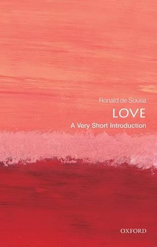 Love: A Very Short Introduction - Ronald de Sousa (Professor Emeritus of Philosophy