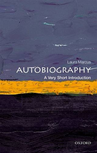 Autobiography: A Very Short Introduction - Laura Marcus (Goldsmiths' Professor of English Literature and Fellow of New College