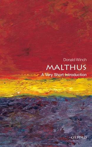 Malthus: A Very Short Introduction - Donald Winch (Emeritus Professor of Intellectual History at the University of Sussex) - 9780199670413