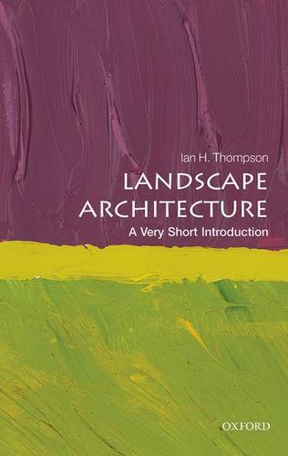 Landscape Architecture: A Very Short Introduction - Ian Thompson (Reader in Landscape Architecture