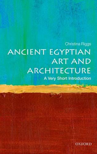 Ancient Egyptian Art and Architecture: A Very Short Introduction - Christina Riggs (Senior Lecturer