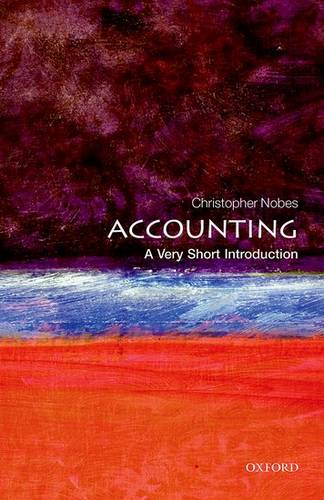 Accounting: A Very Short Introduction - Christopher Nobes (Professor of Accounting at Royal Holloway (University of London) and at the University of Sydney) - 9780199684311