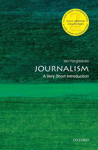 Journalism: A Very Short Introduction - Ian Hargreaves (Professor of Digital Economy