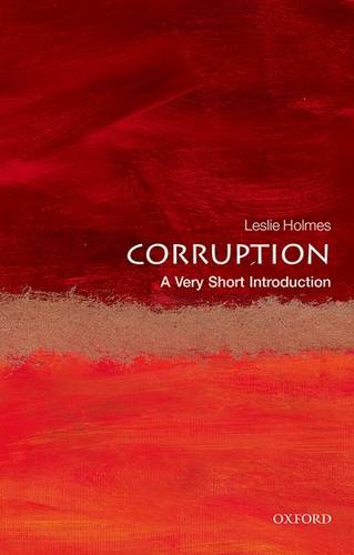 Corruption: A Very Short Introduction - Leslie Holmes (Professor of Political Science