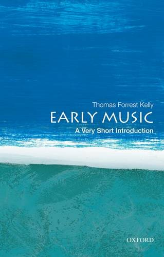 Early Music: A Very Short Introduction - Professor Thomas Forrest Kelly - 9780199730766