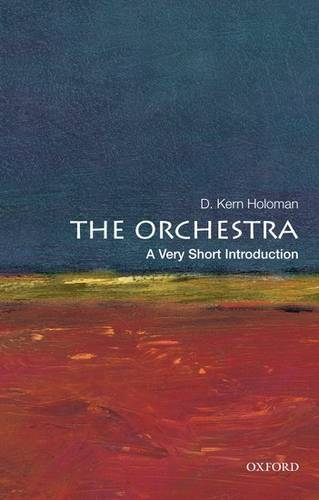 The Orchestra: A Very Short Introduction - D. Kern Holoman (Distinguished Professor of Music