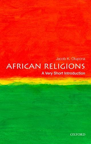 African Religions: A Very Short Introduction - Jacob K. Olupona (Professor of African and African American Studies