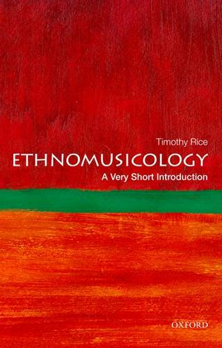 Ethnomusicology: A Very Short Introduction - Timothy Rice (Professor of Ethnomusicology and director