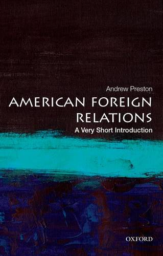 American Foreign Relations: A Very Short Introduction - Andrew Preston (Professor of American History