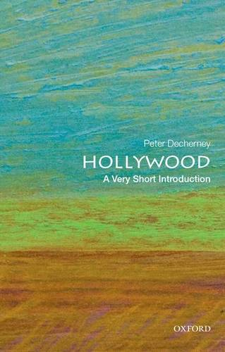 Hollywood: A Very Short Introduction - Peter Decherney (Professor of English and Cinema Studies