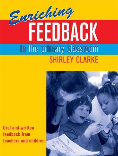 Enriching Feedback in the Primary Classroom: Oral and written feedback from teachers and children - Shirley Clarke - 9780340872581