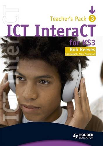 ICT InteraCT for Key Stage 3 - Teacher Pack 3 - Bob Reeves - 9780340941027