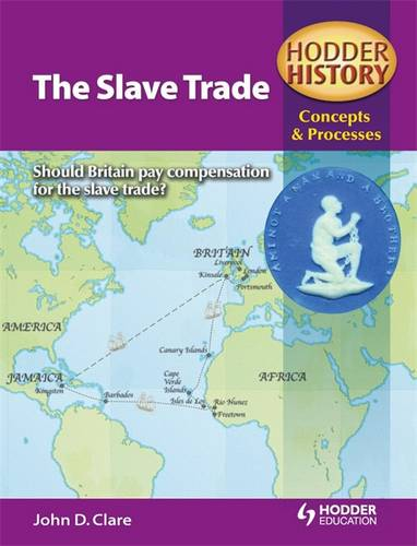 Hodder History Concepts and Processes: The Slave Trade - John D. Clare - 9780340957707