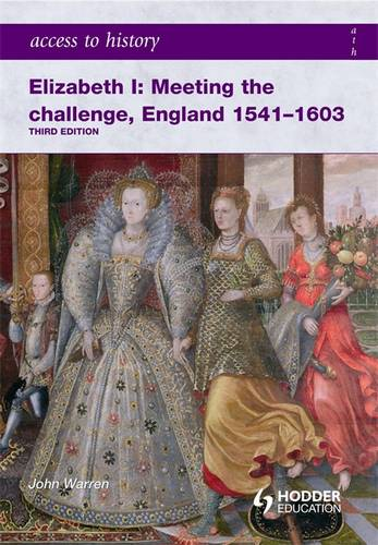 Access to History: Elizabeth I Meeting the Challenge:England 1541-1603 - John Warren Stewig - 9780340965931