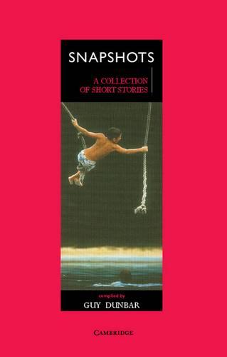 Cambridge School Anthologies: Snapshots: A Collection of Short Stories - Guy Dunbar - 9780521485272