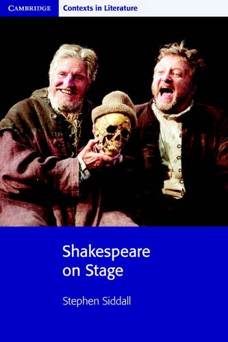 Cambridge Contexts in Literature: Shakespeare on Stage - Stephen Siddall - 9780521716185