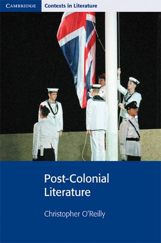 Cambridge Contexts in Literature: Post-Colonial Literature - Christopher O'Reilly - 9780521775540