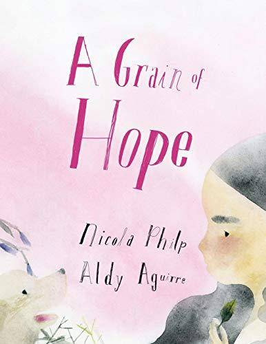 A Grain of Hope: A Picture Book about Refugees - Nicola Philp - 9780648348641