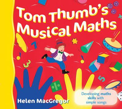 Songbooks - Tom Thumb's Musical Maths: Developing Maths Skills with Simple Songs - Helen MacGregor - 9780713672954