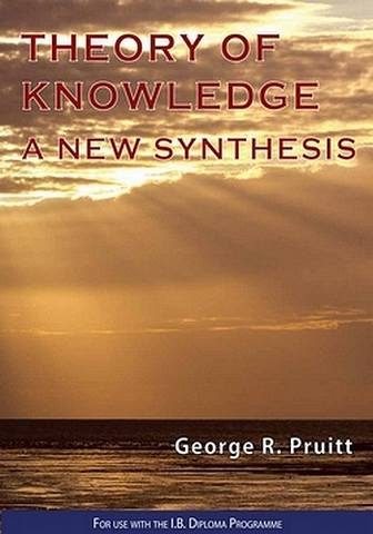 Theory of Knowledge - A New Synthesis - George R. Pruitt - 9780992522490