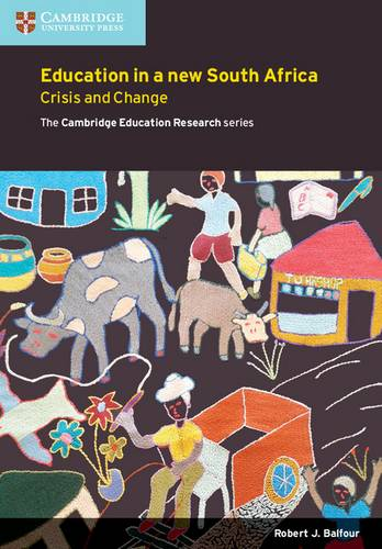 Cambridge Education Research: Education in a New South Africa: Crisis and Change - Robert J. Balfour - 9781107447295