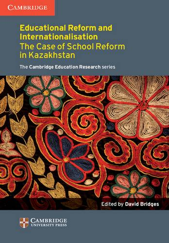 Cambridge Education Research: Education Reform and Internationalisation: The Case of School Reform in Kazakhstan - David Bridges - 9781107452886