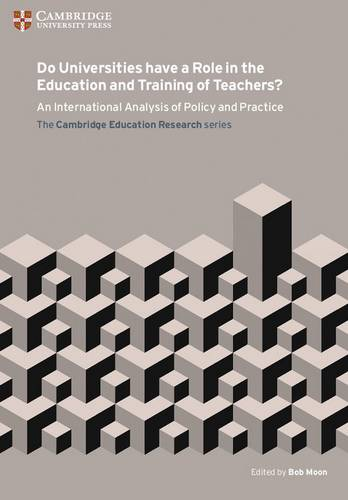 Cambridge Education Research: Do Universities have a Role in the Education and Training of Teachers?: An International Analysis of Policy and Practice - Bob Moon - 9781107571907