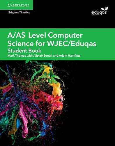 A Level Computer Science WJEC/Eduqas: A/AS Level Computer Science for WJEC/Eduqas Student Book - Alistair Surrall - 9781108412728