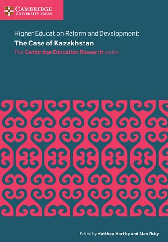 Cambridge Education Research: Higher Education Reform and Development: The Case of Kazakhstan - Matthew Hartley - 9781108414074
