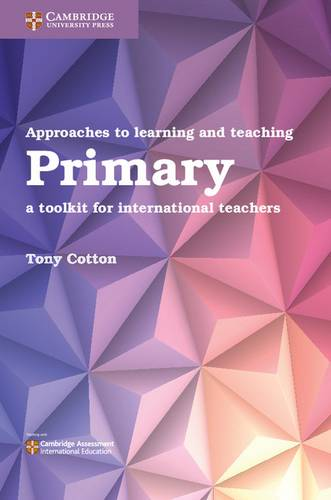 Approaches to Learning and Teaching Primary: A Toolkit for International Teachers - Tony Cotton - 9781108436953