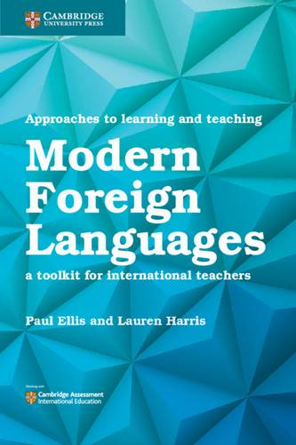 Approaches to Learning and Teaching Modern Foreign Languages: A Toolkit for International Teachers - Paul Ellis - 9781108438483