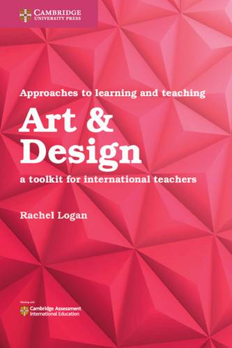 Approaches to Learning and Teaching Art & Design: A Toolkit for International Teachers - Rachel Logan - 9781108439848
