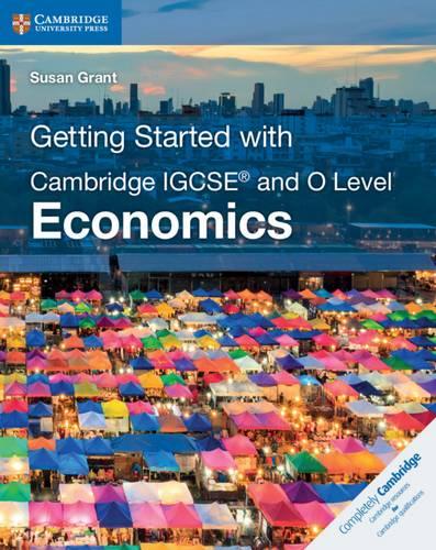 Cambridge International IGCSE: Getting Started with Cambridge IGCSE (R) and O Level Economics - Susan Grant - 9781108440431