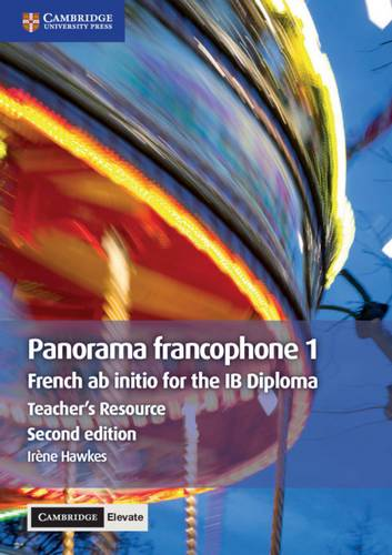 IB Diploma: Panorama francophone 1 Teacher's Resource with Cambridge Elevate: French ab Initio for the IB Diploma - Irene Hawkes - 9781108610469