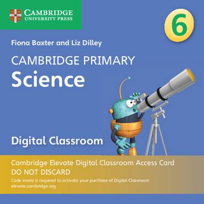 Cambridge Primary Science: Cambridge Primary Science Stage 6 Cambridge Elevate Digital Classroom Access Card (1 Year) - Fiona Baxter - 9781108721691