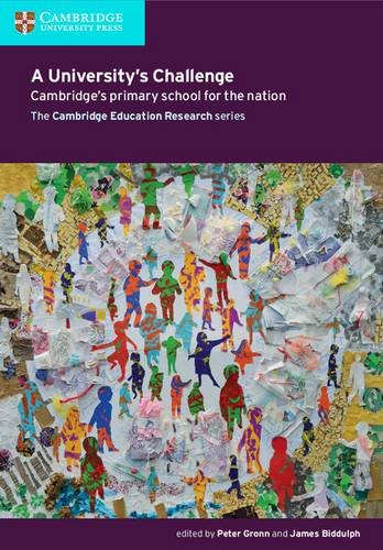 Cambridge Education Research: A University's Challenge: Cambridge's Primary School for the Nation - Peter Gronn - 9781316612170