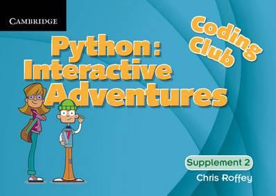 Coding Club Python: Interactive Adventures Supplement 2 - Chris Roffey - 9781316634110