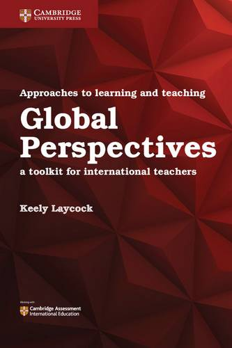 Approaches to Learning and Teaching Global Perspectives: A Toolkit for International Teachers - Keely Laycock - 9781316638750