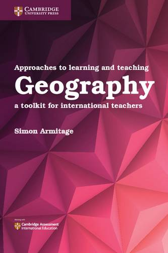 Approaches to Learning and Teaching Geography: A Toolkit for International Teachers - Simon Armitage - 9781316640623