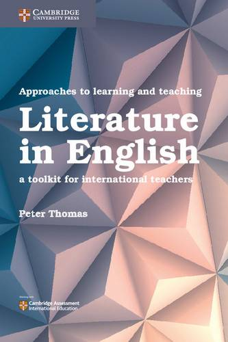 Approaches to Learning and Teaching Literature in English: A Toolkit for International Teachers - Dr Peter Thomas (Covance Laboratories Inc Madison Wisconsin USA) - 9781316645895