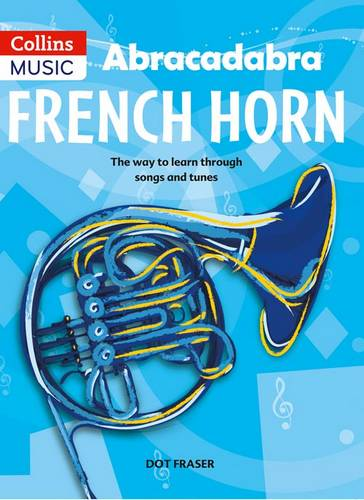 Abracadabra Brass - Abracadabra French Horn (Pupil's Book): The way to learn through songs and tunes - Dot Fraser - 9781408194409