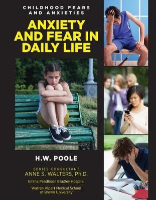 Childhood Fears and Anxieties: Anxiety and Fear in Daily Life - H.W. Poole - 9781422237229