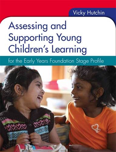 Assessing and Supporting Young Children's Learning: for the Early Years Foundation Stage Profile - Vicky Hutchin - 9781444170399