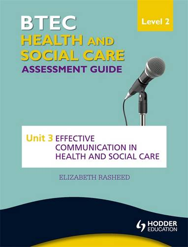 BTEC First Health and Social Care Level 2 Assessment Guide: Unit 3 Effective Communication in Health and Social Care - Elizabeth Rasheed - 9781444189711