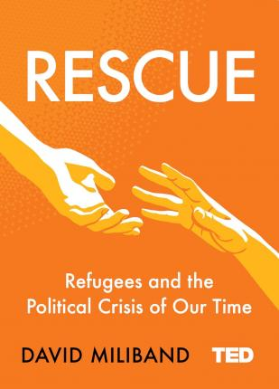 Rescue: Refugees and the Political Crisis of Our Time - David Miliband - 9781471170485