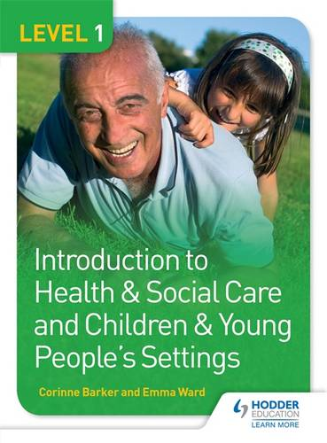 Level 1 Introduction to Health & Social Care and Children & Young People's Settings - Corinne Barker - 9781471830174